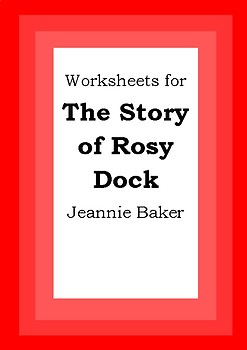 Worksheets for THE STORY OF ROSY DOCK - Jeannie Baker - Picture Book - Literacy
