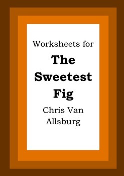 Worksheets for THE SWEETEST FIG - Chris Van Allsburg - Picture Book - Literacy