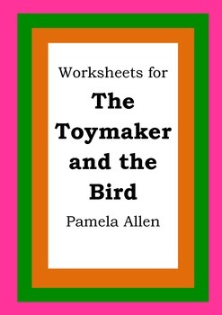 Worksheets for THE TOYMAKER AND THE BIRD - Pamela Allen - Picture Book Literacy