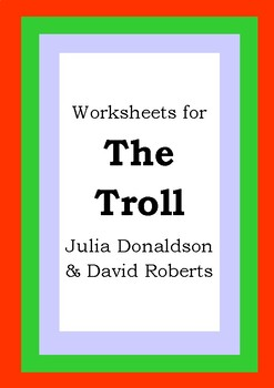Worksheets for THE TROLL - Julia Donaldson & David Roberts Picture Book Literacy