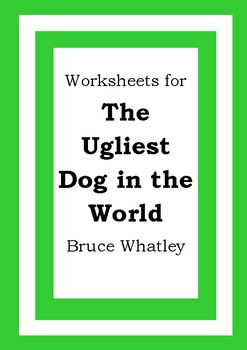 Worksheets for THE UGLIEST DOG IN THE WORLD - Bruce Whatley - Literacy