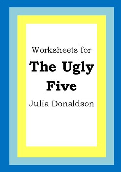 Worksheets for THE UGLY FIVE - Julia Donaldson - Picture Book - Literacy
