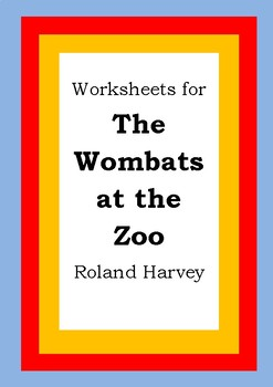 Worksheets for THE WOMBATS AT THE ZOO - Roland Harvey - Literacy