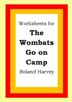 Worksheets for THE WOMBATS GO ON CAMP - Roland Harvey - Literacy