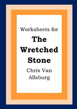 Worksheets for THE WRETCHED STONE - Chris Van Allsburg - Picture Book - Literacy