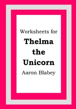 Worksheets for THELMA THE UNICORN - Aaron Blabey - Picture Book - Literacy