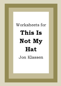 Worksheets for THIS IS NOT MY HAT - Jon Klassen - Picture Book - Literacy