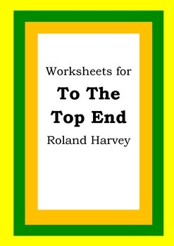 Worksheets for TO THE TOP END - Roland Harvey - Picture Book - Literacy