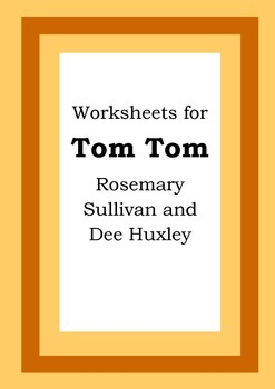 Worksheets for TOM TOM - Rosemary Sullivan & Dee Huxley - Picture Book Literacy