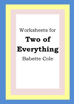 Worksheets for TWO OF EVERYTHING - Babette Cole - Picture Book Literacy