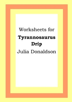 Worksheets for TYRANNOSAURUS DRIP - Julia Donaldson - Picture Book