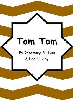 Worksheets for TOM TOM by Rosemary Sullivan & Dee Huxley - Literacy