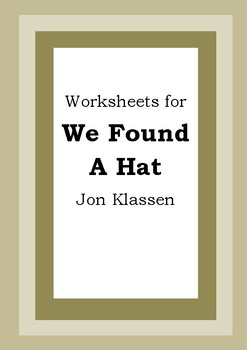 Worksheets for WE FOUND A HAT - Jon Klassen - Picture Book - Literacy