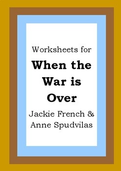 Worksheets for WHEN THE WAR IS OVER - Jackie French & Anne Spudvilas - Literacy