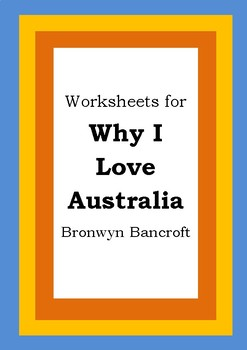 Worksheets for WHY I LOVE AUSTRALIA - Bronwyn Bancroft - Picture Book Literacy