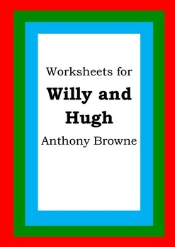 Worksheets for WILLY AND HUGH - Anthony Browne - Picture Book - Literacy