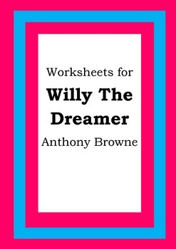 Worksheets for WILLY THE DREAMER - Anthony Browne - Picture Book - Literacy
