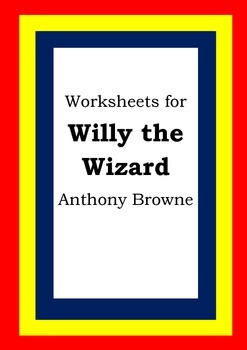 Worksheets for WILLY THE WIZARD - Anthony Browne - Picture Book - Literacy