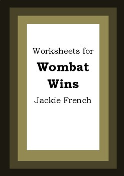 Worksheets for WOMBAT WINS - Jackie French - Picture Book Literacy