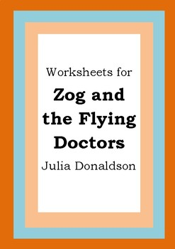Worksheets for ZOG AND THE FLYING DOCTORS - Julia Donaldson - Picture Book