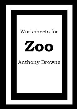 Worksheets for ZOO - Anthony Browne - Picture Book - Literacy