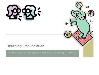 Workshop:  Teaching Pronunciation to Adult English Languag