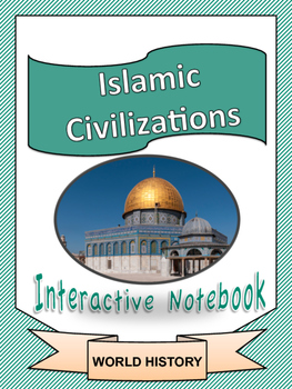 World History: Islamic Civilizations Unit Interactive Notebook