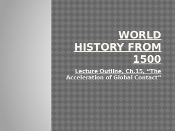 World History from 1500, powerpoint lecture,ch.15, Global contact