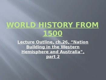 World History from 1500, powerpoint lecture,ch.26, part 2, Americas and Oceania