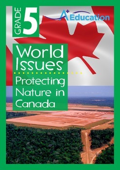 World Issues - Protecting Nature in Canada - Grade 5