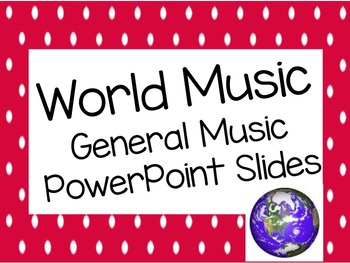 World Music PowerPoint Slides for General Music Classes (Do Now/Starter Slides)