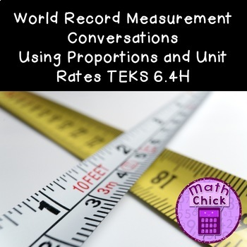 World Record Converting Measurements Using Proportions and Unit Rates TEKS 6.4H