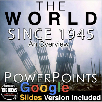 World Since 1945 Overview -  Powerpoint with Presenter Notes + Assessment