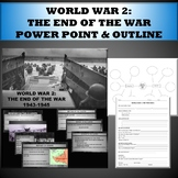 World War 2:  The End of the War power point and outline