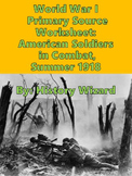 World War I Primary Source Worksheet: American Soldiers in Combat,1918