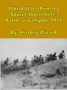 World War I Primary Source Worksheet: Battle at Gallipoli , 1915