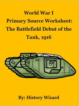 World War I Primary Source Worksheet: The Battlefield Debut of the Tank, 1916