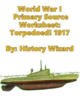 World War I Primary Source Worksheet: Torpedoed! 1917
