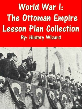 World War I: The Ottoman Empire Lesson Plan Collection