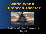 World War II - European Theater - Battle of the Denmark Strait