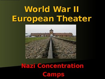 World War II - European Theater - Nazi Concentration Camps