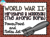 World War II: Hiroshima and Nagasaki (Atomic Bomb) PowerPoint and Notes Set