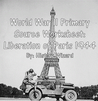 World War II Primary Source Worksheet: Liberation of Paris 1944