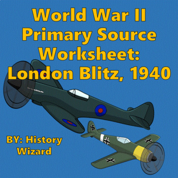 World War II Primary Source Worksheet: London Blitz, 1940