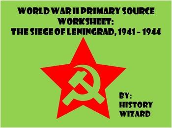World War II Primary Source Worksheet: The Siege of Leningrad, 1941 – 1944