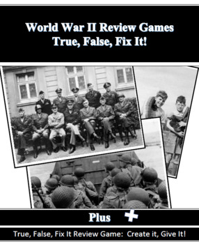World War II Review Games:  True, False, Fix It and Create It, Give It