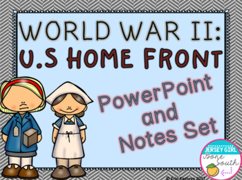World War II: U.S. Home Front PowerPoint and Notes Set (WWII, WW2)