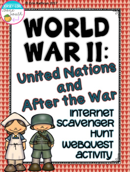 World War II United Nations and After the War Internet Scavenger Hunt WebQuest