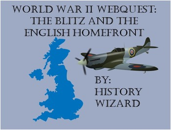 World War II Webquest: The Blitz and the English Homefront