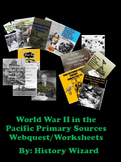 World War II in the Pacific Primary Sources Webquest/Worksheets